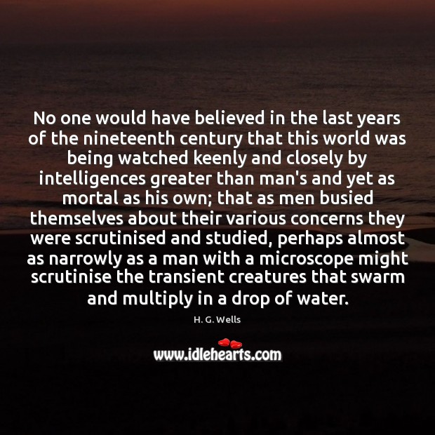 No one would have believed in the last years of the nineteenth H. G. Wells Picture Quote