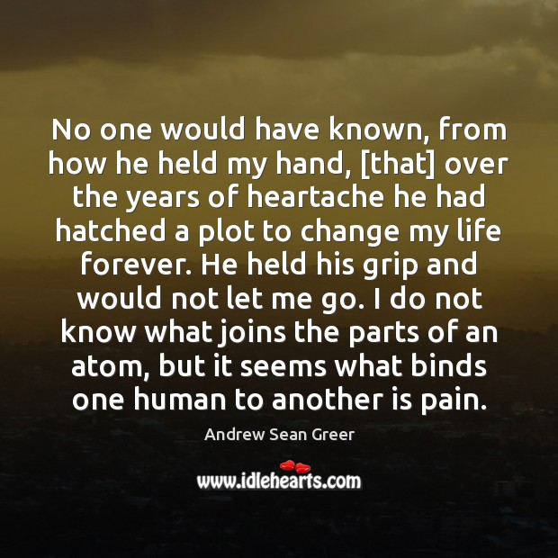 No one would have known, from how he held my hand, [that] Andrew Sean Greer Picture Quote