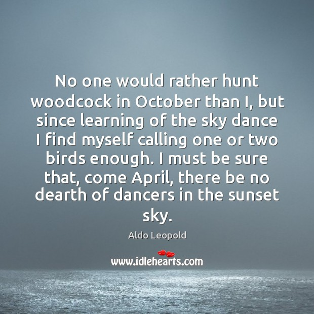 No one would rather hunt woodcock in October than I, but since Image
