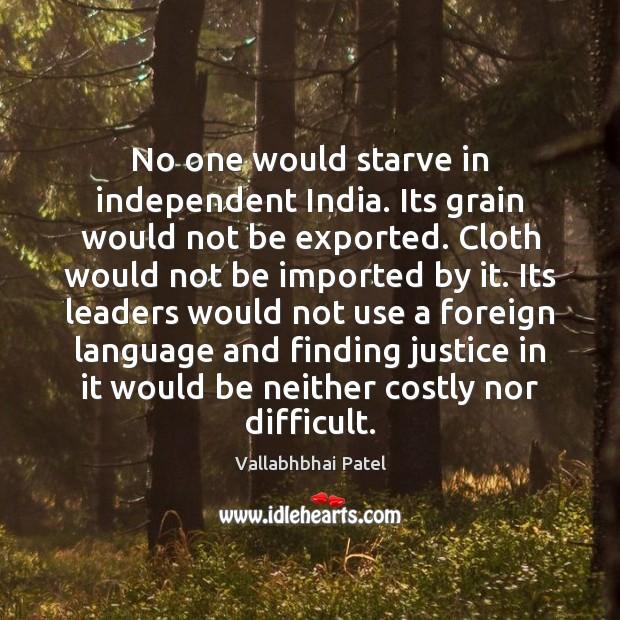 No one would starve in independent India. Its grain would not be Image