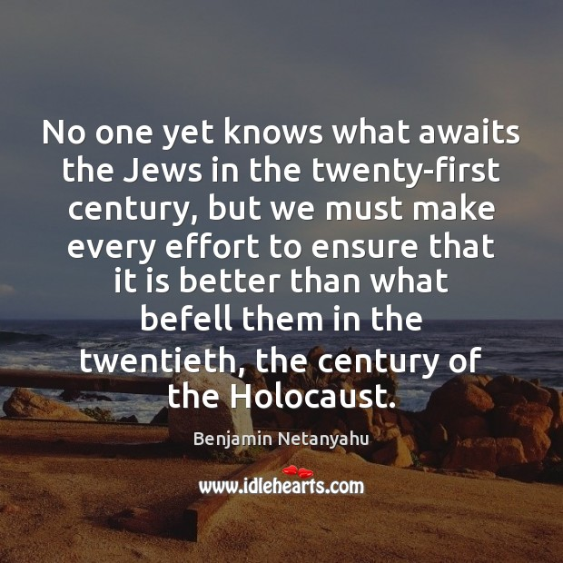 No one yet knows what awaits the Jews in the twenty-first century, Benjamin Netanyahu Picture Quote