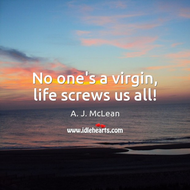 Image, No one's a virgin, life screws us all!