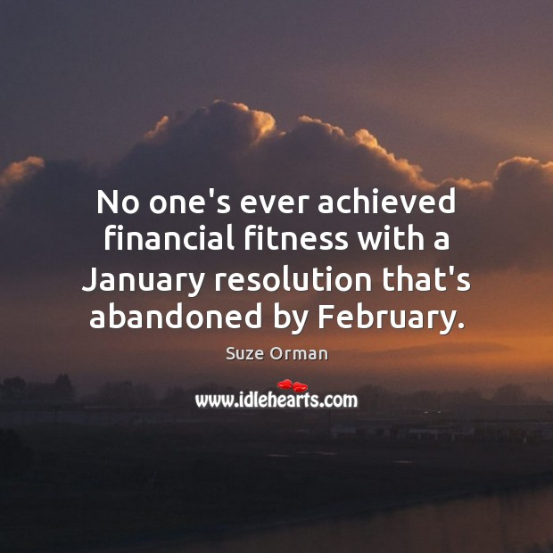 No one's ever achieved financial fitness with a January resolution that's abandoned Image