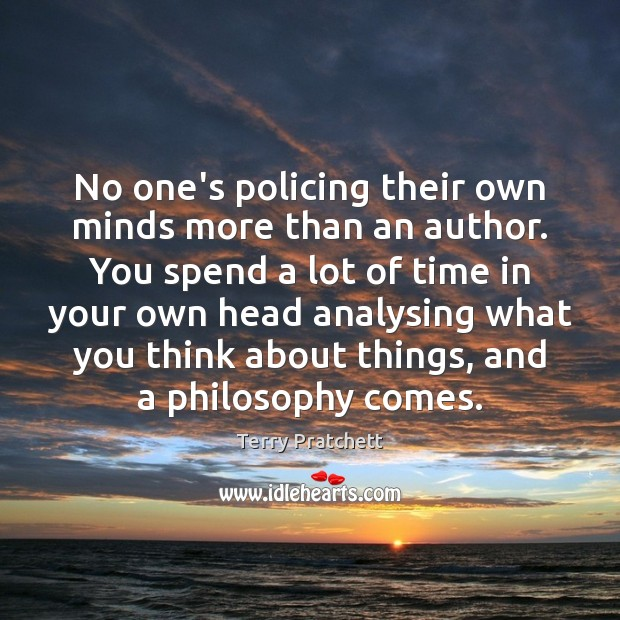 Image, No one's policing their own minds more than an author. You spend