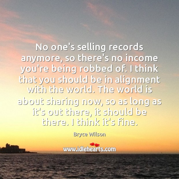 Image, No one's selling records anymore, so there's no income you're being robbed