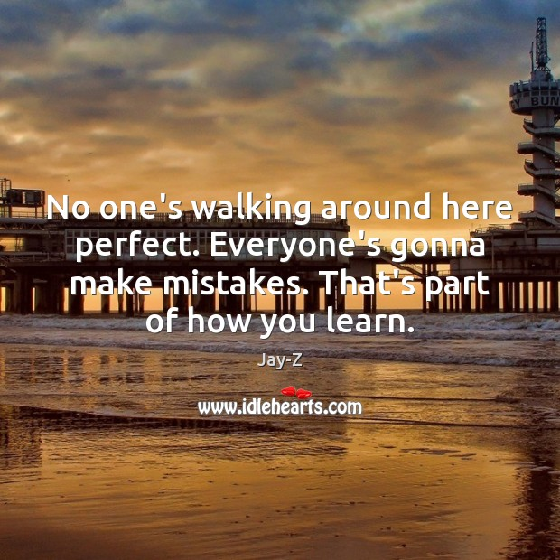 No one's walking around here perfect. Everyone's gonna make mistakes. That's part Image
