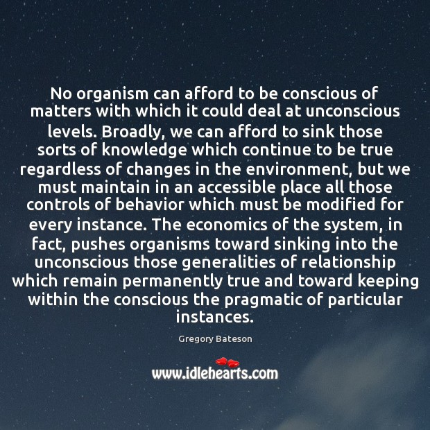 No organism can afford to be conscious of matters with which it Image