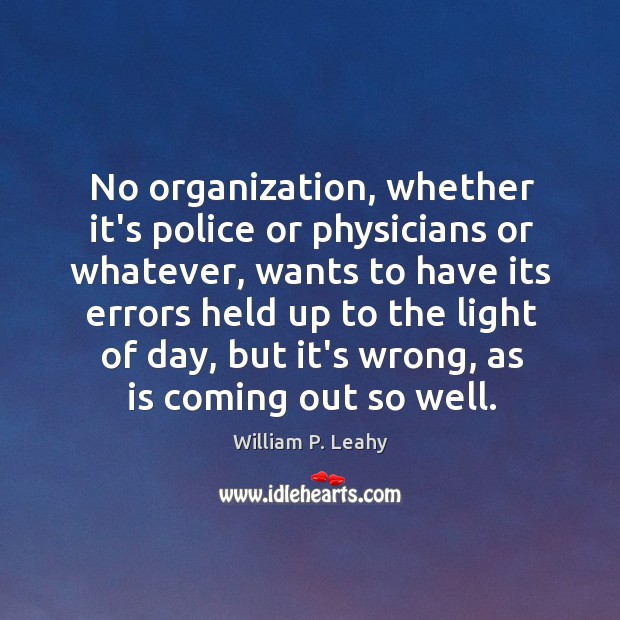 No organization, whether it's police or physicians or whatever, wants to have Image