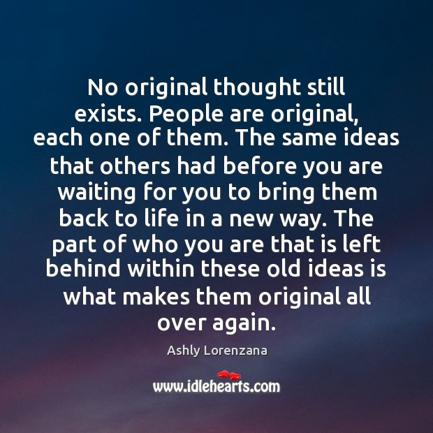 Image, No original thought still exists. People are original, each one of them.