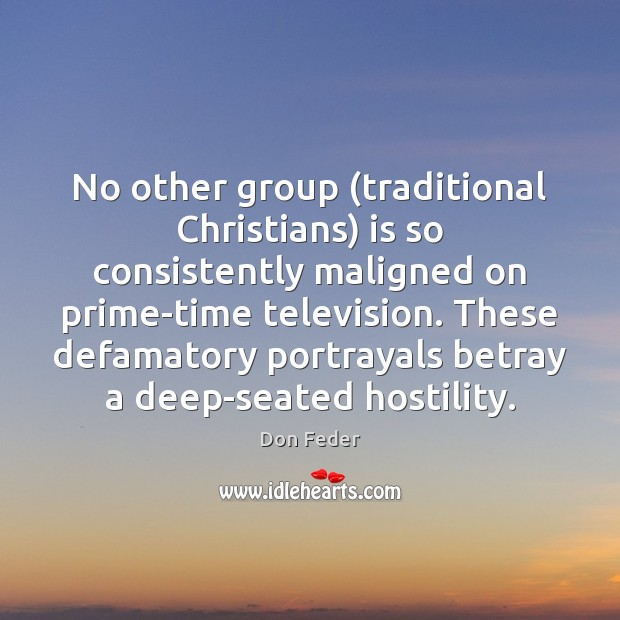 Image, No other group (traditional Christians) is so consistently maligned on prime-time television.