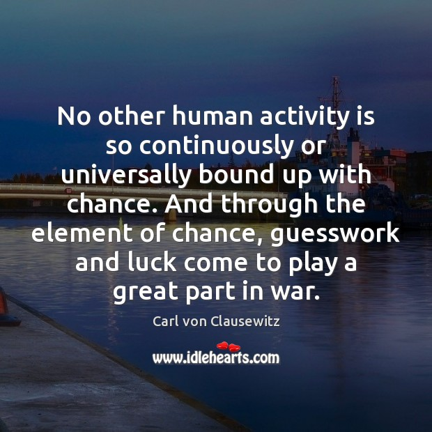No other human activity is so continuously or universally bound up with Luck Quotes Image