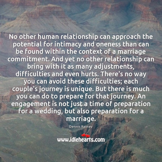 No other human relationship can approach the potential for intimacy and oneness Dennis Rainey Picture Quote