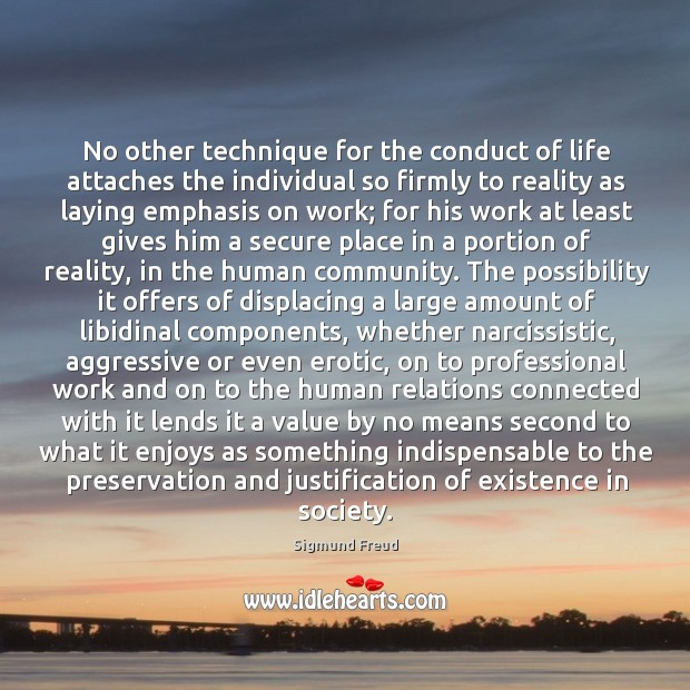 Image, No other technique for the conduct of life attaches the individual so