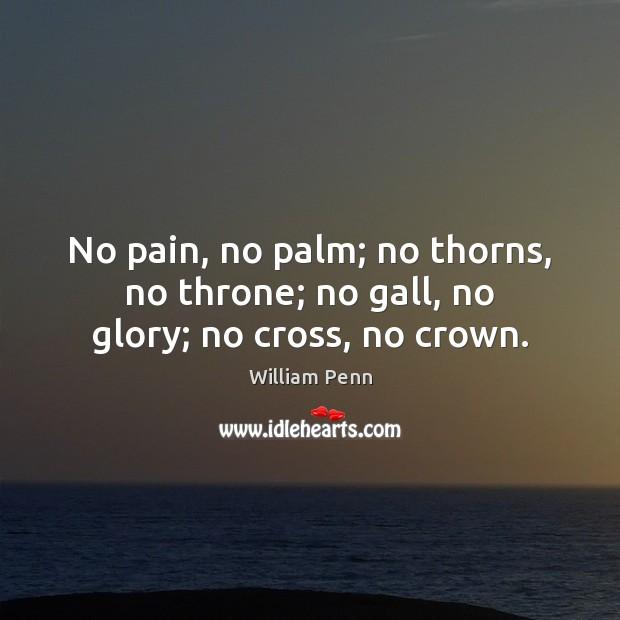 Image, No pain, no palm; no thorns, no throne; no gall, no glory; no cross, no crown.