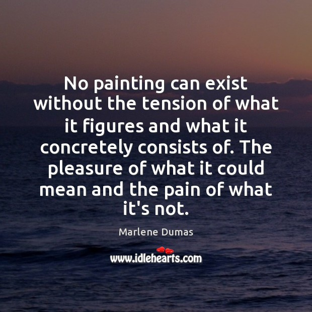 No painting can exist without the tension of what it figures and Image