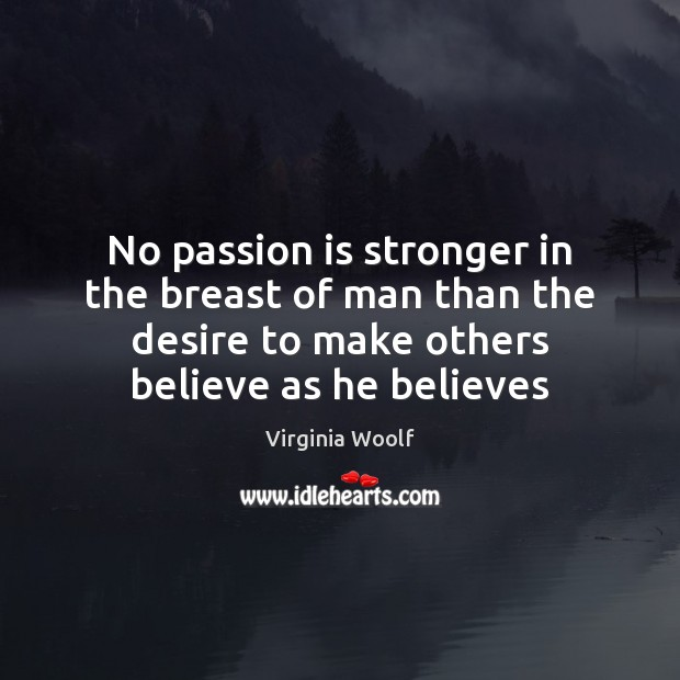 No passion is stronger in the breast of man than the desire Image