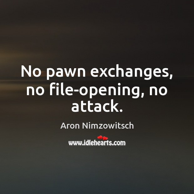 Image, No pawn exchanges, no file-opening, no attack.