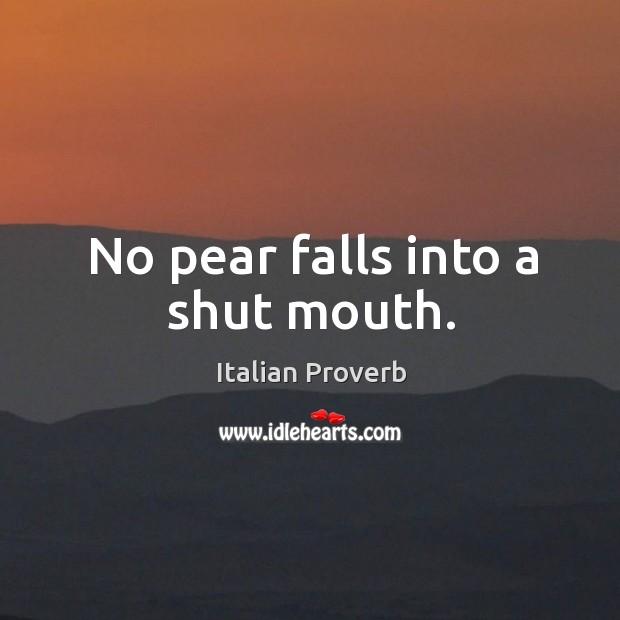 No pear falls into a shut mouth. Image