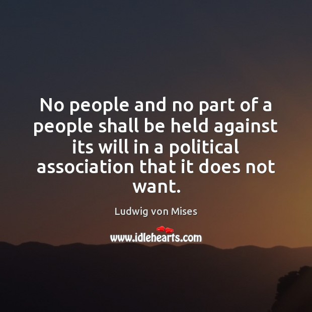 No people and no part of a people shall be held against Ludwig von Mises Picture Quote