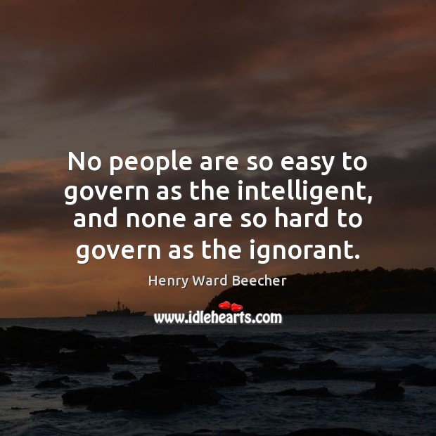 No people are so easy to govern as the intelligent, and none Henry Ward Beecher Picture Quote