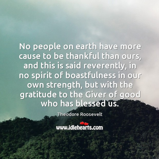 Image, No people on earth have more cause to be thankful than ours,