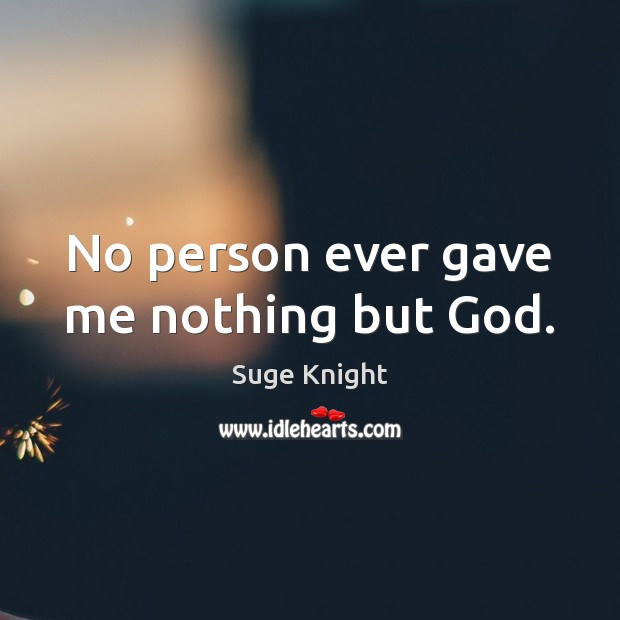 No person ever gave me nothing but God. Image