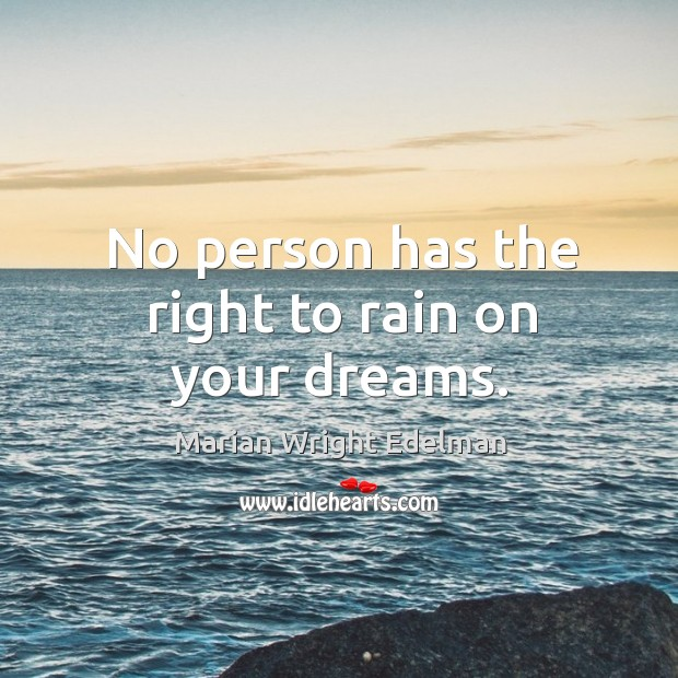 No person has the right to rain on your dreams. Image