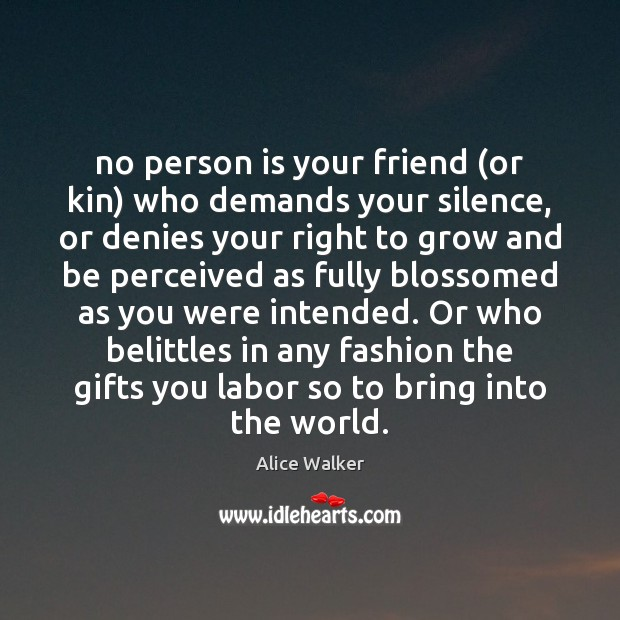 No person is your friend (or kin) who demands your silence, or Image
