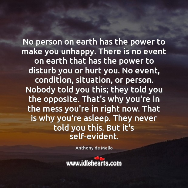 No person on earth has the power to make you unhappy. There Anthony de Mello Picture Quote
