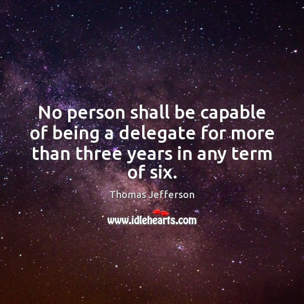 No person shall be capable of being a delegate for more than Image
