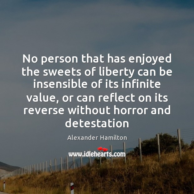 Image, No person that has enjoyed the sweets of liberty can be insensible