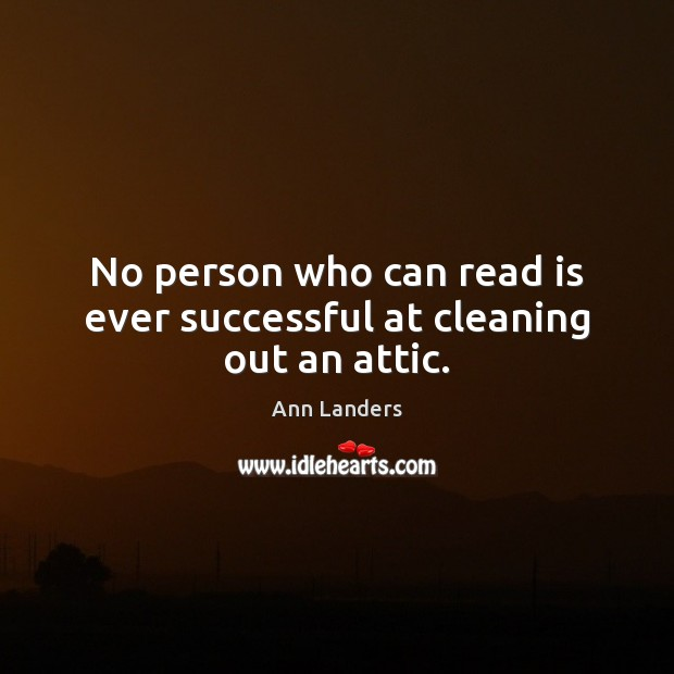 No person who can read is ever successful at cleaning out an attic. Image