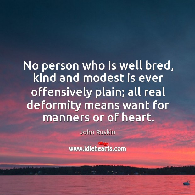 Image, No person who is well bred, kind and modest is ever offensively plain;