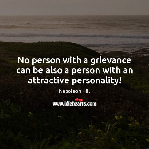 No person with a grievance can be also a person with an attractive personality! Image