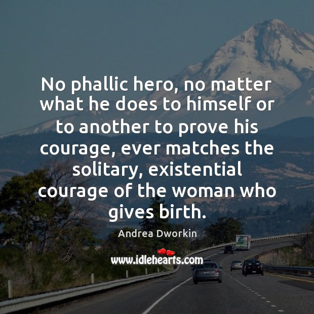 No phallic hero, no matter what he does to himself or to Andrea Dworkin Picture Quote