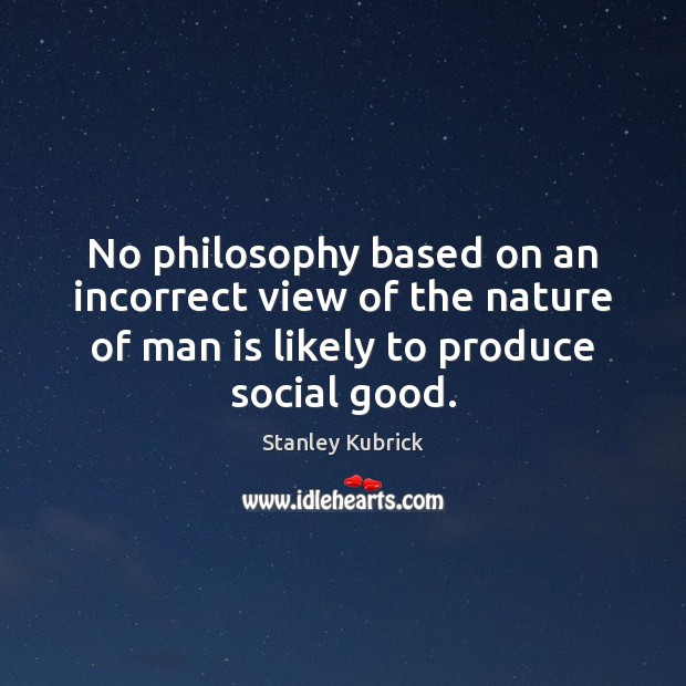 No philosophy based on an incorrect view of the nature of man Image