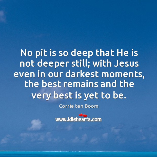 No pit is so deep that He is not deeper still; with Image