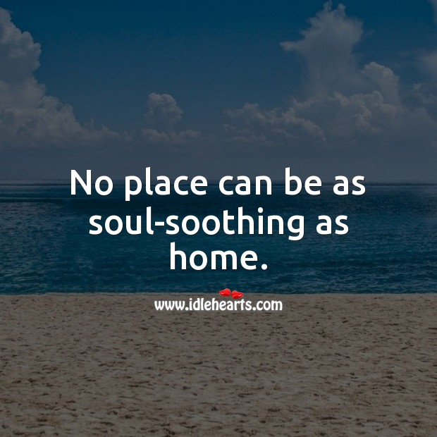 No place can be as soul-soothing as home. Home Quotes Image