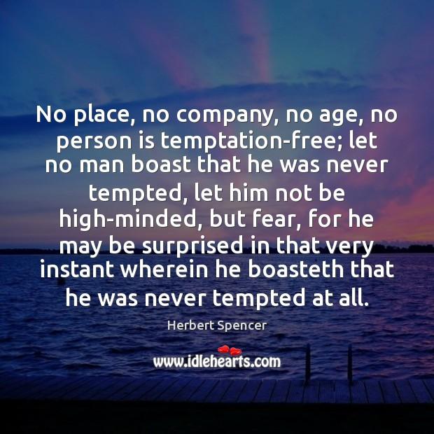No place, no company, no age, no person is temptation-free; let no Image