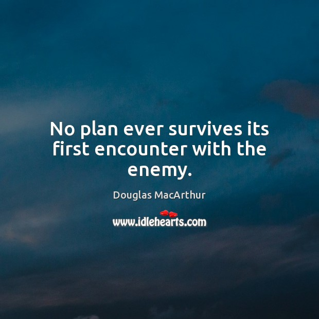 No plan ever survives its first encounter with the enemy. Image