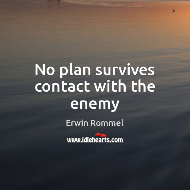 No plan survives contact with the enemy Image