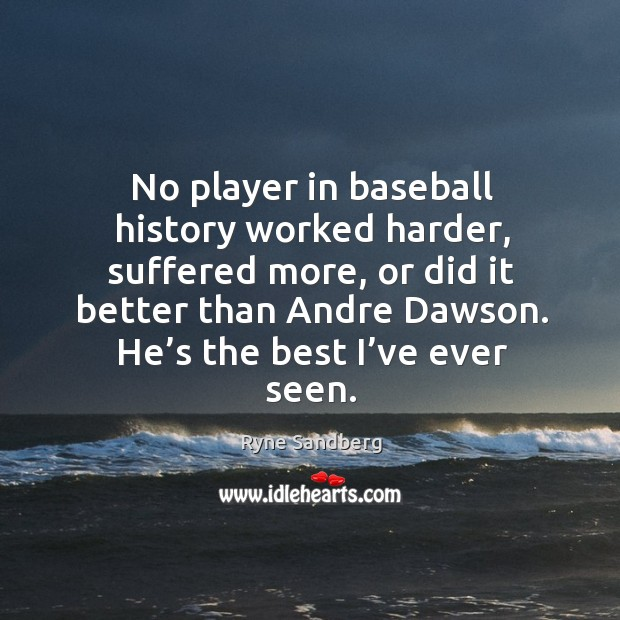 Image, No player in baseball history worked harder, suffered more, or did it better
