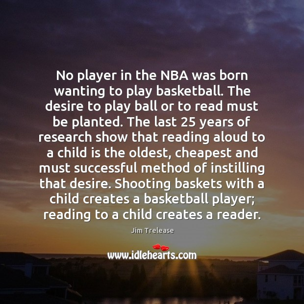 No player in the NBA was born wanting to play basketball. The Image
