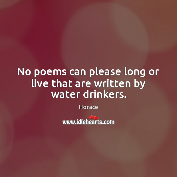 No poems can please long or live that are written by water drinkers. Image