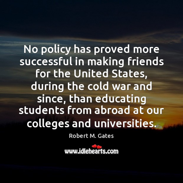 No policy has proved more successful in making friends for the United Image