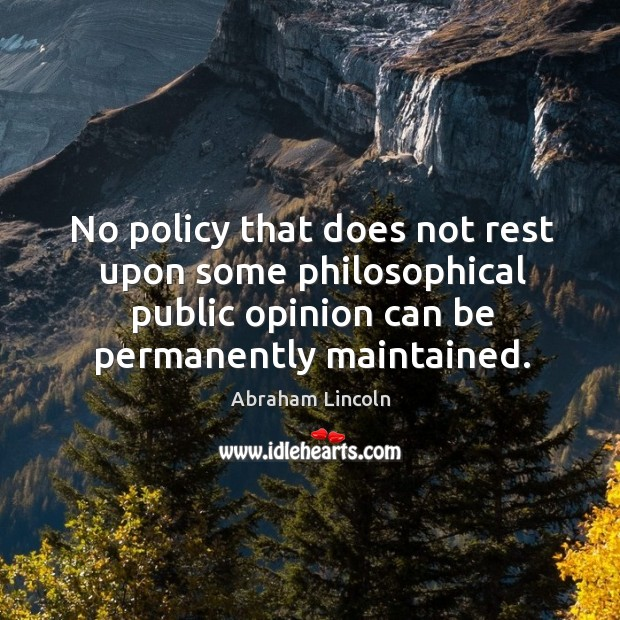 No policy that does not rest upon some philosophical public opinion can Image