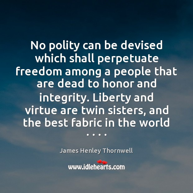 No polity can be devised which shall perpetuate freedom among a people Image