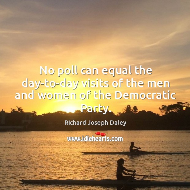 No poll can equal the day-to-day visits of the men and women of the democratic party. Image