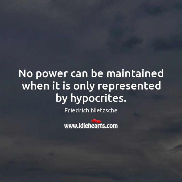 Image, No power can be maintained when it is only represented by hypocrites.