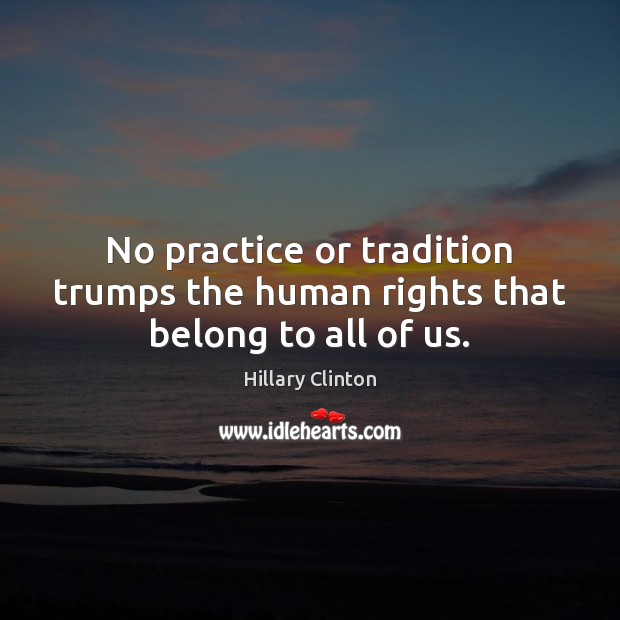 Image, No practice or tradition trumps the human rights that belong to all of us.